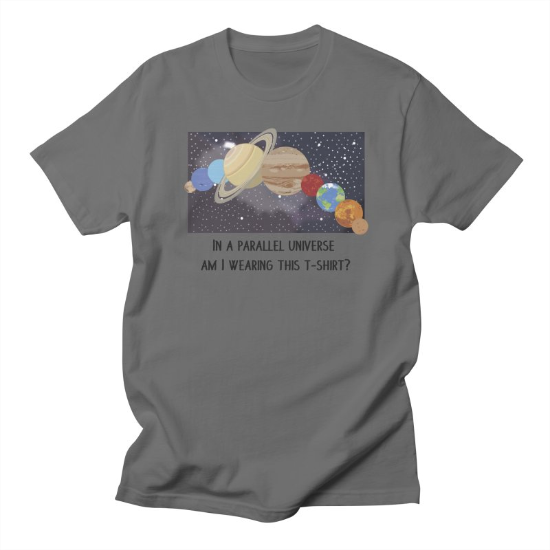 In A Parallel Universe! 1 Men's Regular T-Shirt by grumpyteds's Artist Shop