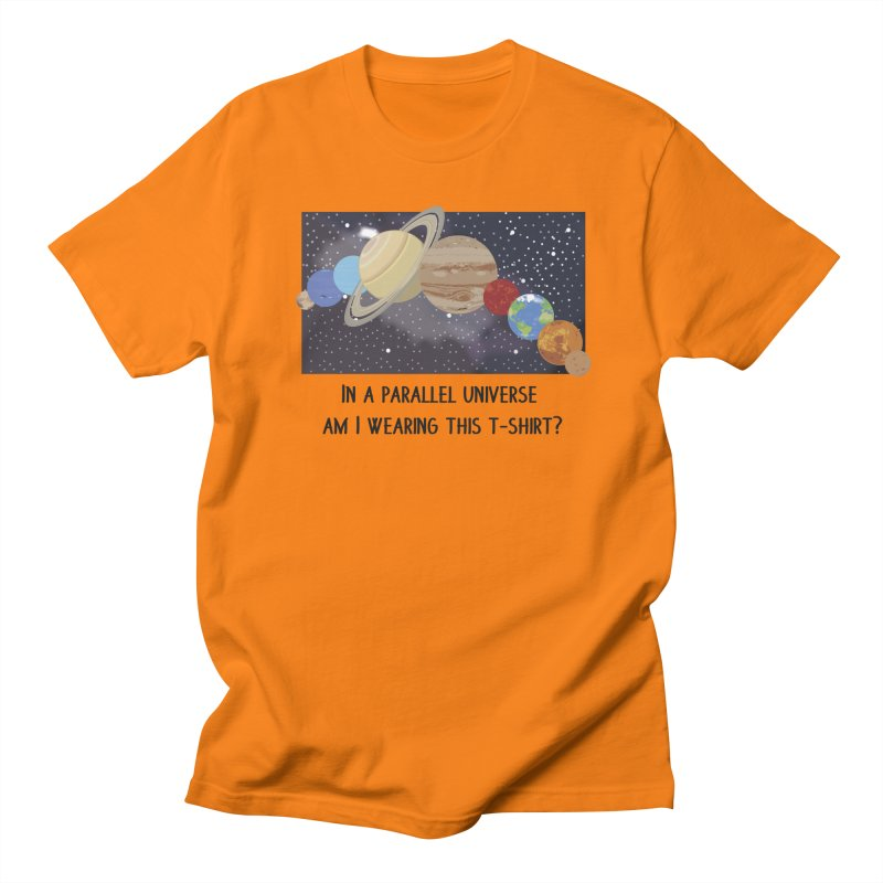 In A Parallel Universe! 1 Women's Regular Unisex T-Shirt by grumpyteds's Artist Shop