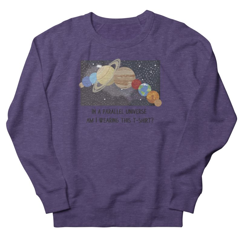 In A Parallel Universe! 1 Women's French Terry Sweatshirt by grumpyteds's Artist Shop