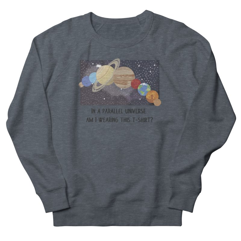 In A Parallel Universe! 1 Men's French Terry Sweatshirt by grumpyteds's Artist Shop