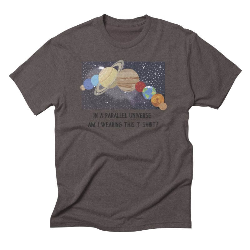 In A Parallel Universe! 1 Men's Triblend T-Shirt by grumpyteds's Artist Shop