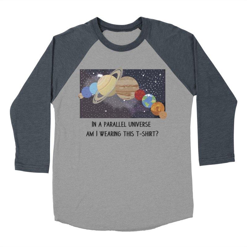 In A Parallel Universe! 1 Women's Baseball Triblend Longsleeve T-Shirt by grumpyteds's Artist Shop