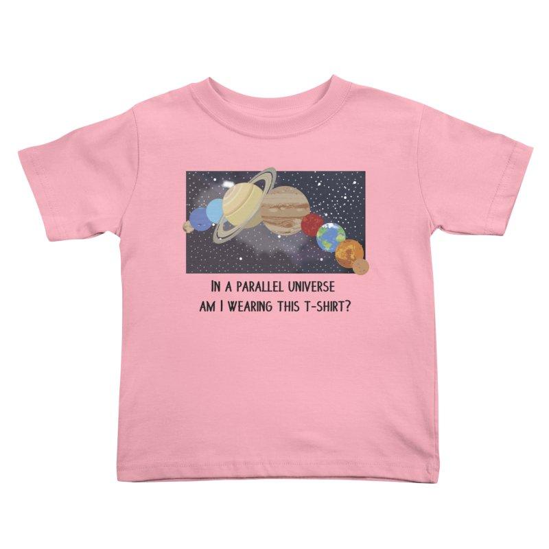 In A Parallel Universe! 1 Kids Toddler T-Shirt by grumpyteds's Artist Shop