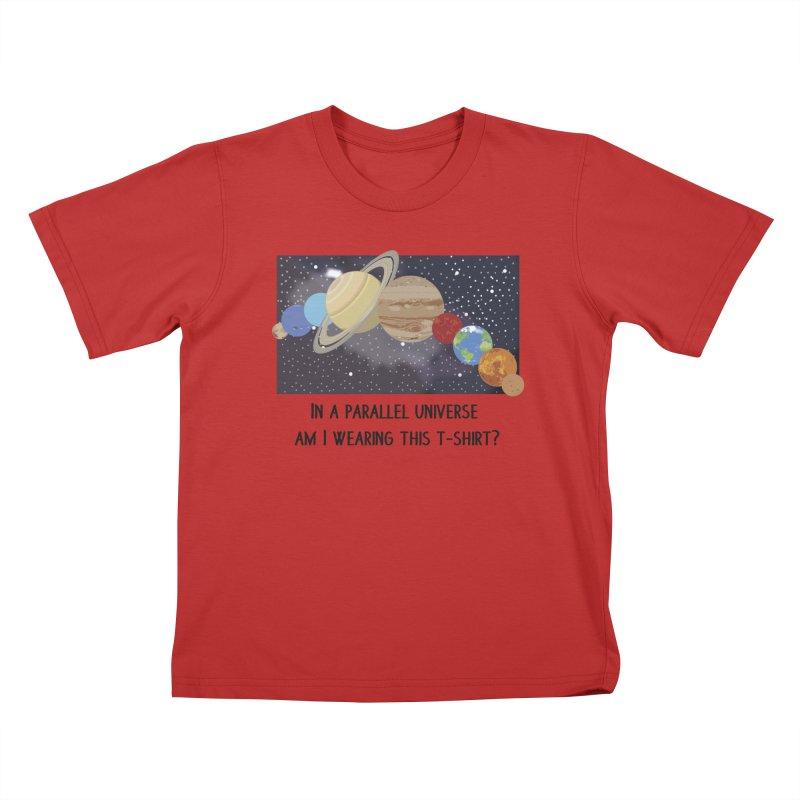 In A Parallel Universe! 1 Kids T-Shirt by grumpyteds's Artist Shop