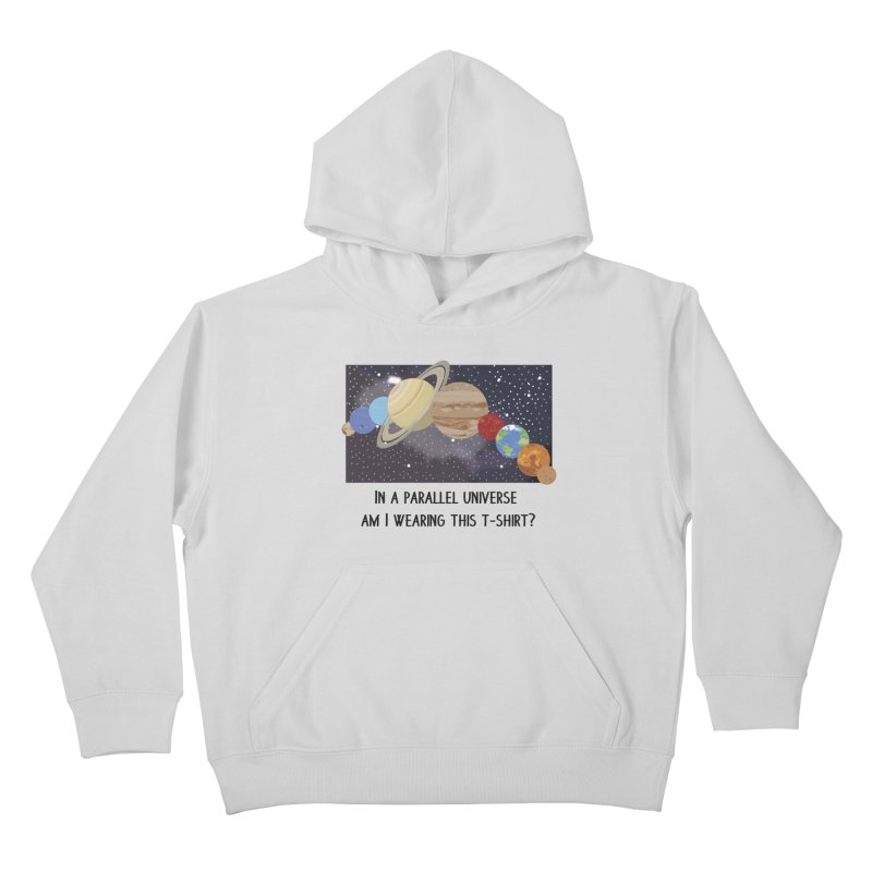 In A Parallel Universe! 1 Kids Pullover Hoody by grumpyteds's Artist Shop