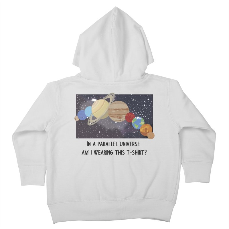 In A Parallel Universe! 1 Kids Toddler Zip-Up Hoody by grumpyteds's Artist Shop