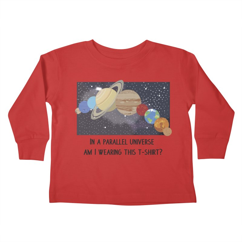 In A Parallel Universe! 1 Kids Toddler Longsleeve T-Shirt by grumpyteds's Artist Shop