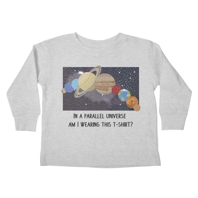 In A Parallel Universe! 1 Kids Toddler Longsleeve T-Shirt by grumpyteds's Artist Shop