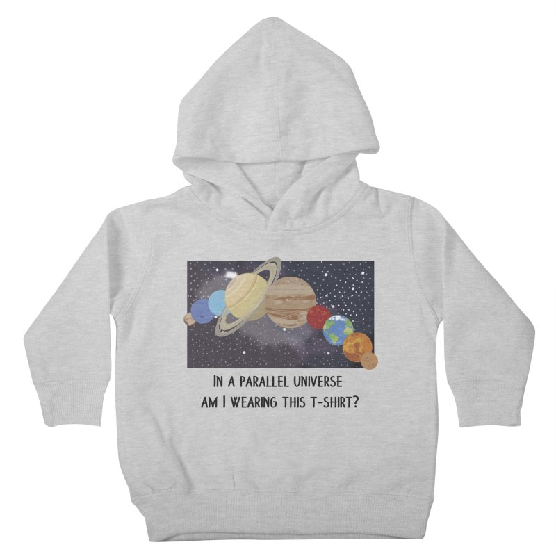 In A Parallel Universe! 1 Kids Toddler Pullover Hoody by grumpyteds's Artist Shop
