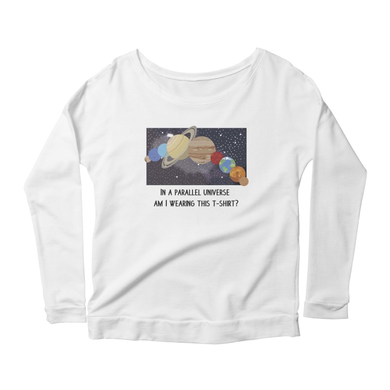 In A Parallel Universe! 1 Women's Scoop Neck Longsleeve T-Shirt by grumpyteds's Artist Shop