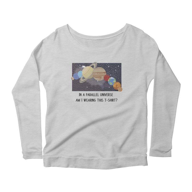 In A Parallel Universe! 1 Women's Scoop Neck Longsleeve T-Shirt by grumpyteds's Artist Shop