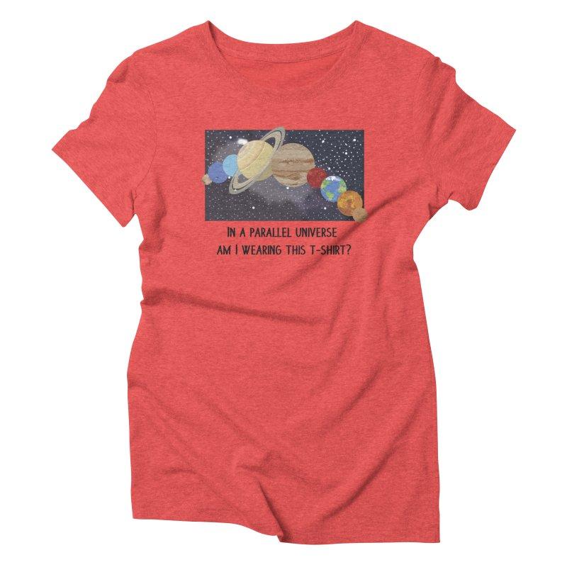 In A Parallel Universe! 1 Women's Triblend T-Shirt by grumpyteds's Artist Shop