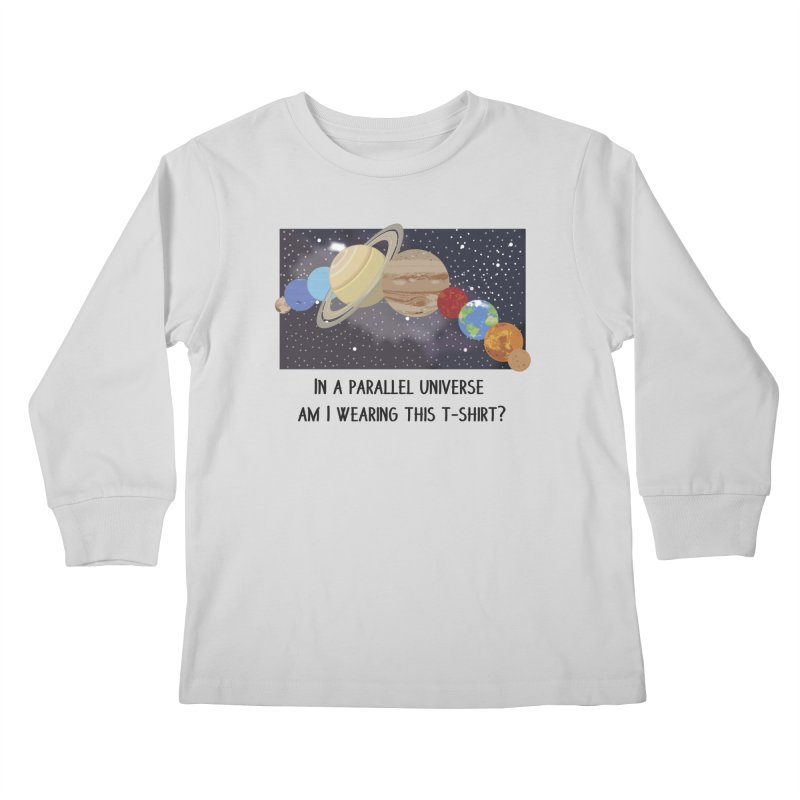 In A Parallel Universe! 1 Kids Longsleeve T-Shirt by grumpyteds's Artist Shop