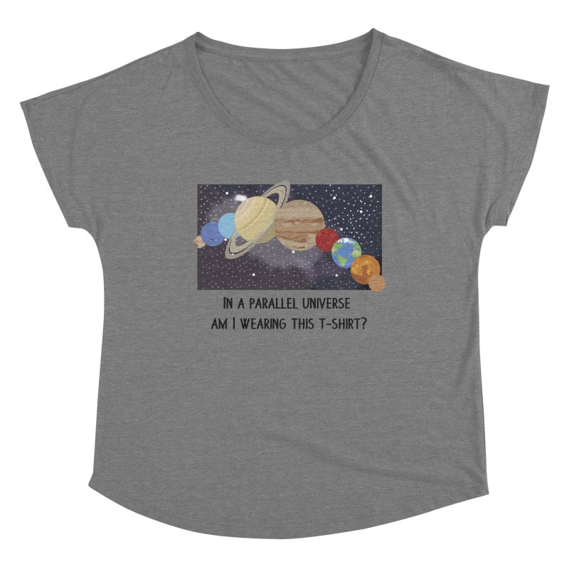 In A Parallel Universe! 1 Women's Scoop Neck by grumpyteds's Artist Shop