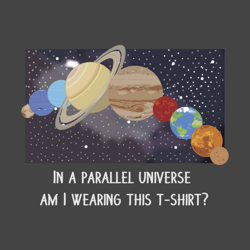 In A Parallel Universe! 2 Men's T-Shirt by grumpyteds's Artist Shop