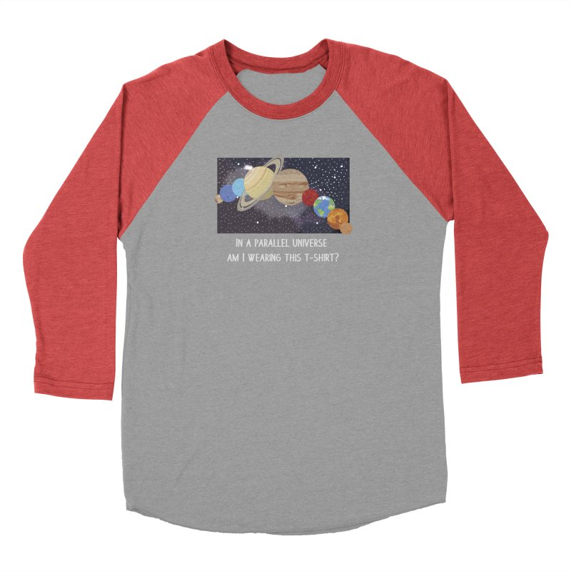 In A Parallel Universe! 2 Women's Baseball Triblend Longsleeve T-Shirt by grumpyteds's Artist Shop