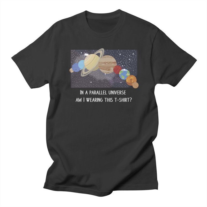 In A Parallel Universe! 2 Women's Regular Unisex T-Shirt by grumpyteds's Artist Shop