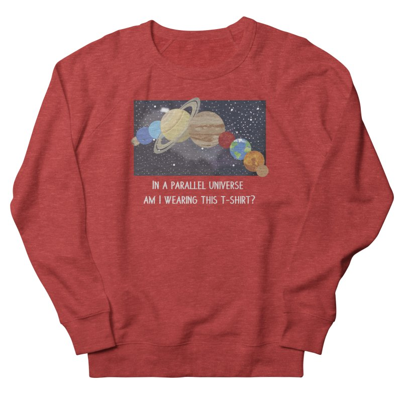 In A Parallel Universe! 2 Women's French Terry Sweatshirt by grumpyteds's Artist Shop