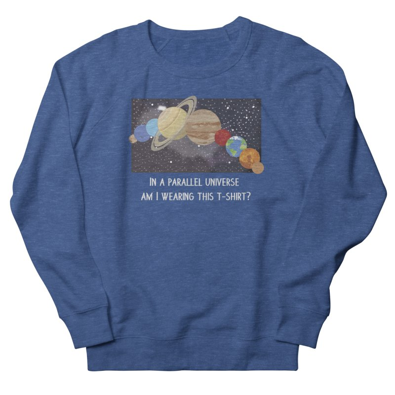 In A Parallel Universe! 2 Men's French Terry Sweatshirt by grumpyteds's Artist Shop