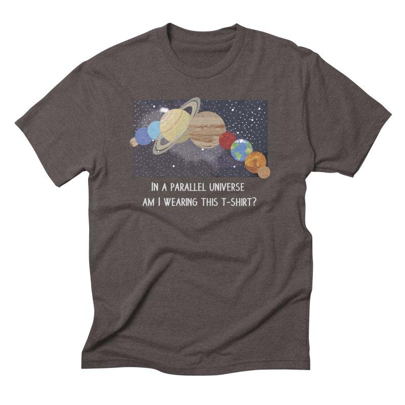 In A Parallel Universe! 2 Men's Triblend T-Shirt by grumpyteds's Artist Shop