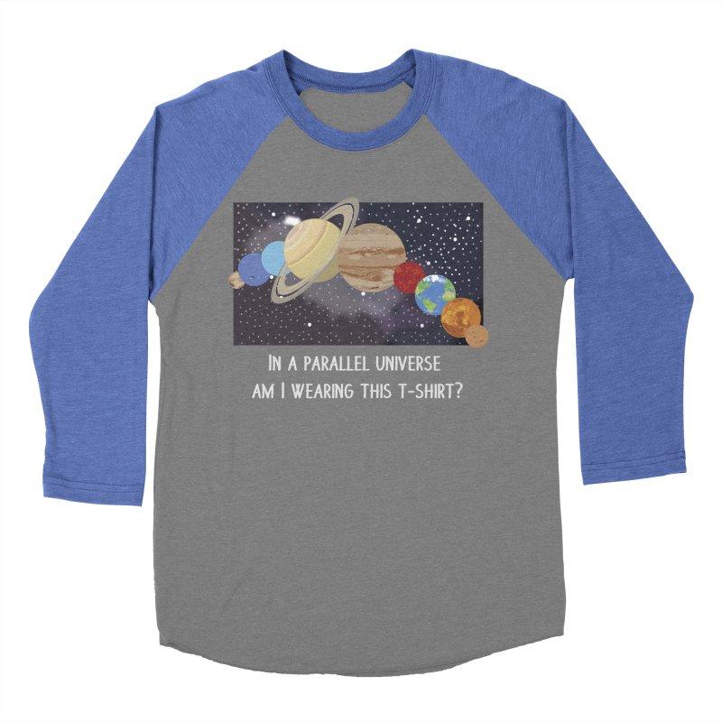 In A Parallel Universe! 2 Women's Baseball Triblend Longsleeve T-Shirt by grumpyteds's Artist Shop