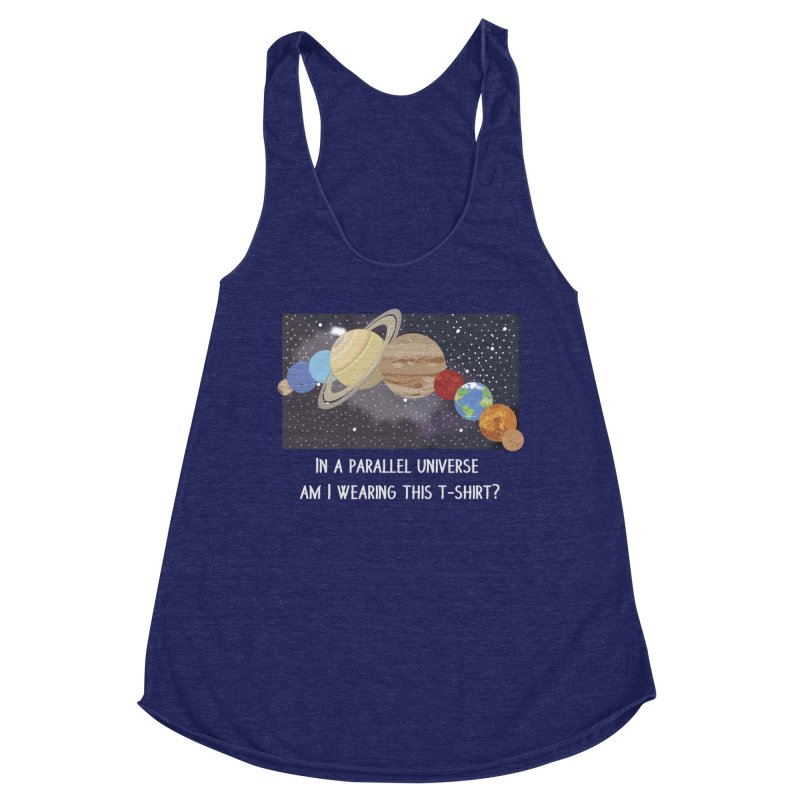 In A Parallel Universe! 2 Women's Racerback Triblend Tank by grumpyteds's Artist Shop