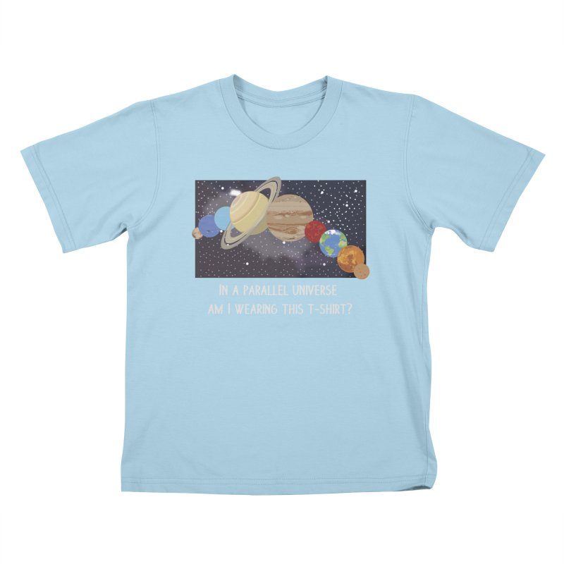 In A Parallel Universe! 2 Kids T-Shirt by grumpyteds's Artist Shop