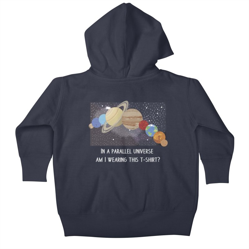 In A Parallel Universe! 2 Kids Baby Zip-Up Hoody by grumpyteds's Artist Shop