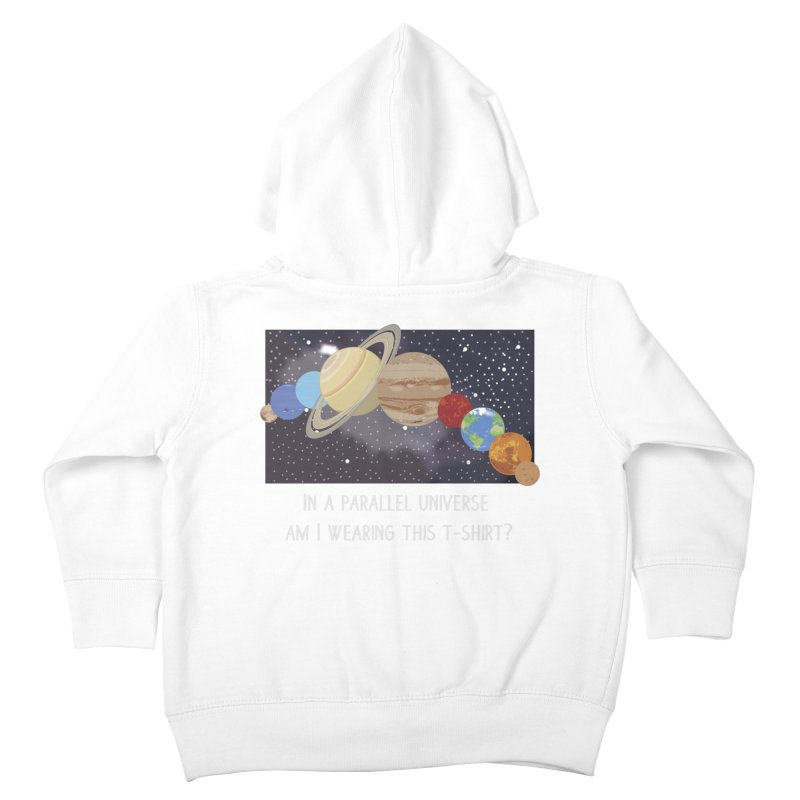 In A Parallel Universe! 2 Kids Toddler Zip-Up Hoody by grumpyteds's Artist Shop