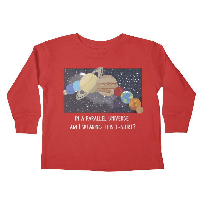 In A Parallel Universe! 2 Kids Toddler Longsleeve T-Shirt by grumpyteds's Artist Shop