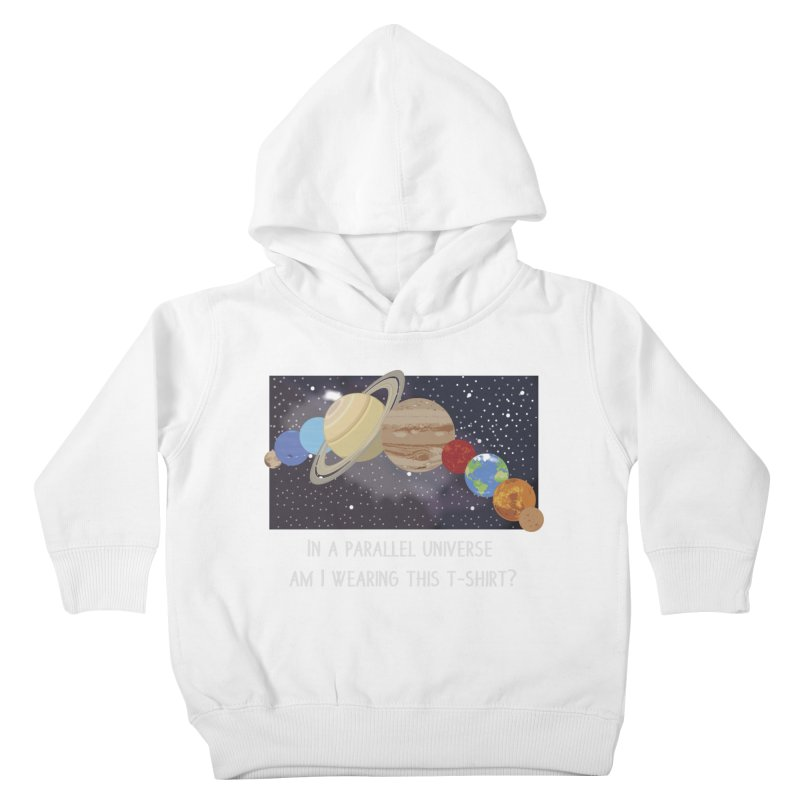 In A Parallel Universe! 2 Kids Toddler Pullover Hoody by grumpyteds's Artist Shop