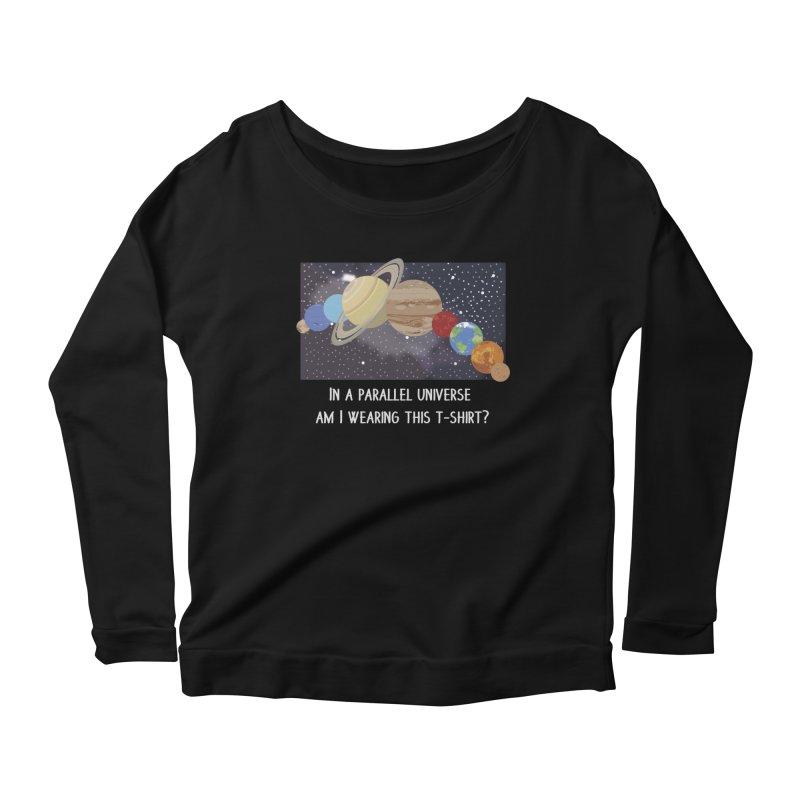 In A Parallel Universe! 2 Women's Scoop Neck Longsleeve T-Shirt by grumpyteds's Artist Shop