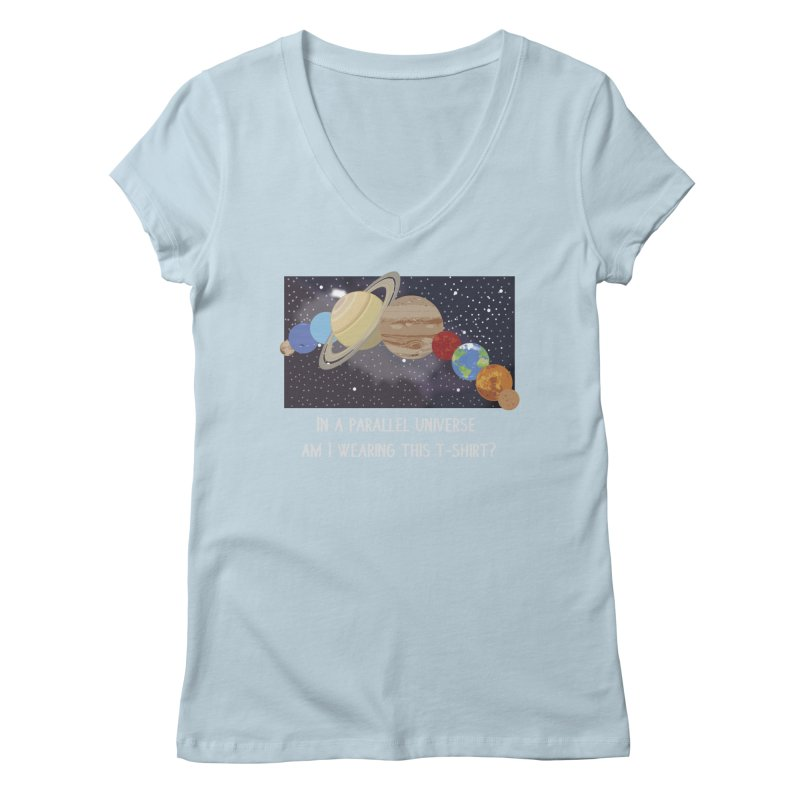 In A Parallel Universe! 2 Women's Regular V-Neck by grumpyteds's Artist Shop