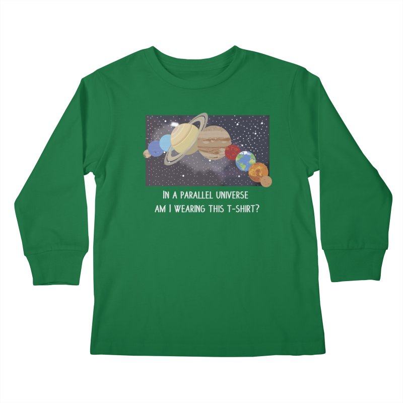 In A Parallel Universe! 2 Kids Longsleeve T-Shirt by grumpyteds's Artist Shop