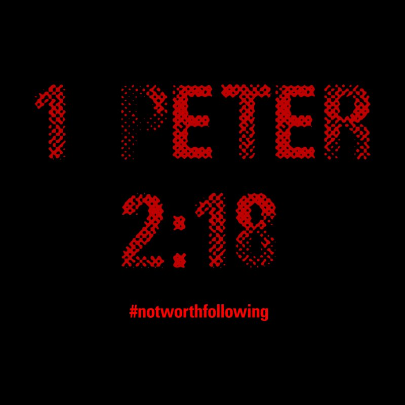 1 Peter 2:18 Men's T-Shirt by grundy's Artist Shop
