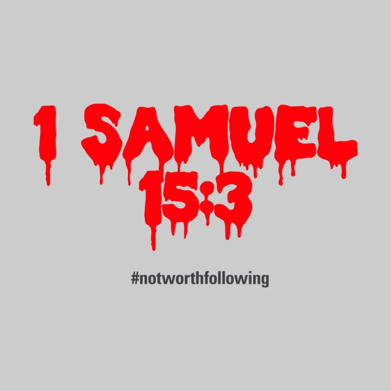 1 Samuel 15:3 Men's T-Shirt by grundy's Artist Shop