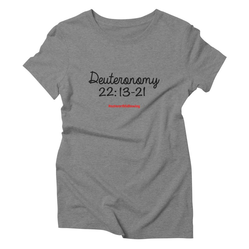 Deuteronomy 22: 13-21 Women's Triblend T-Shirt by grundy's Artist Shop