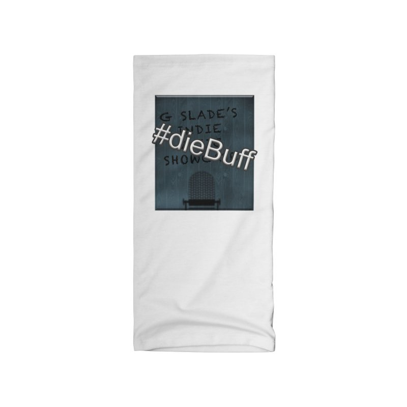 #dieBuff - G Slade's Indie Music Showcase Accessories Neck Gaiter by G Slade : Official Merchandise