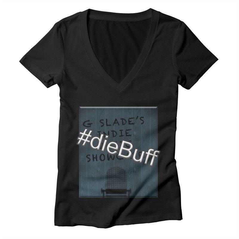 #dieBuff - G Slade's Indie Music Showcase Women's V-Neck by G Slade : Official Merchandise