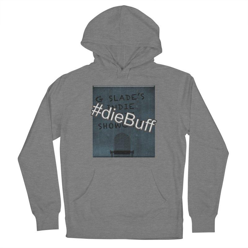 #dieBuff - G Slade's Indie Music Showcase Women's Pullover Hoody by G Slade : Official Merchandise
