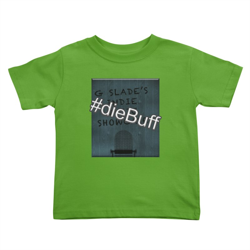 #dieBuff - G Slade's Indie Music Showcase Kids Toddler T-Shirt by G Slade : Official Merchandise