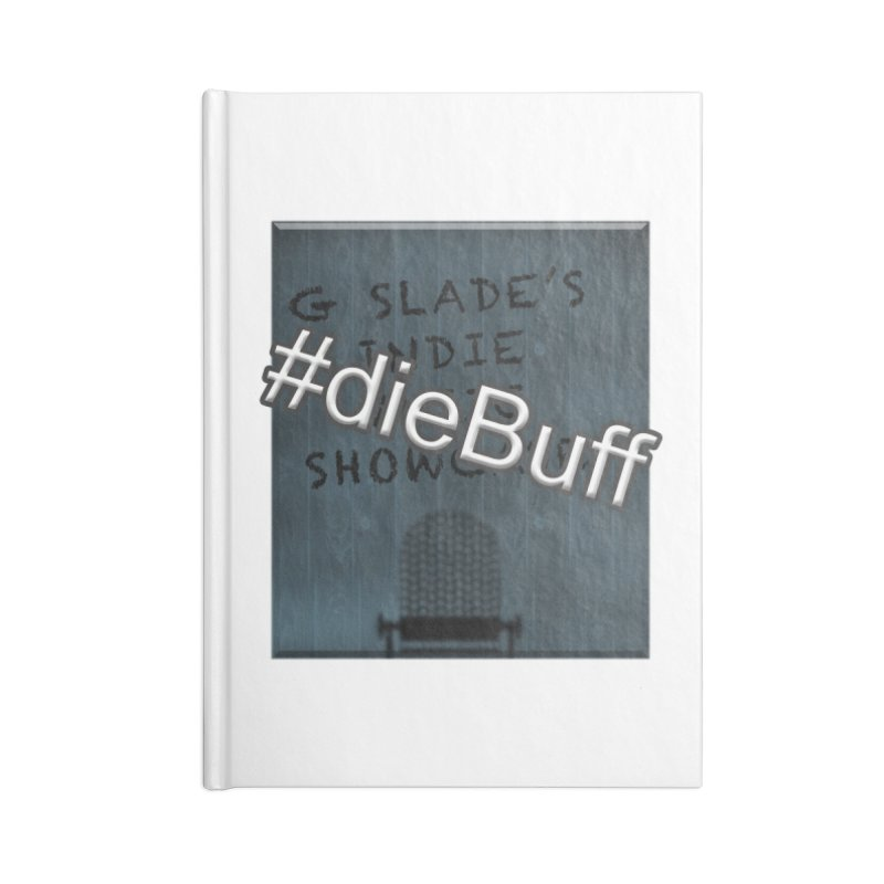 #dieBuff - G Slade's Indie Music Showcase Accessories Notebook by G Slade : Official Merchandise