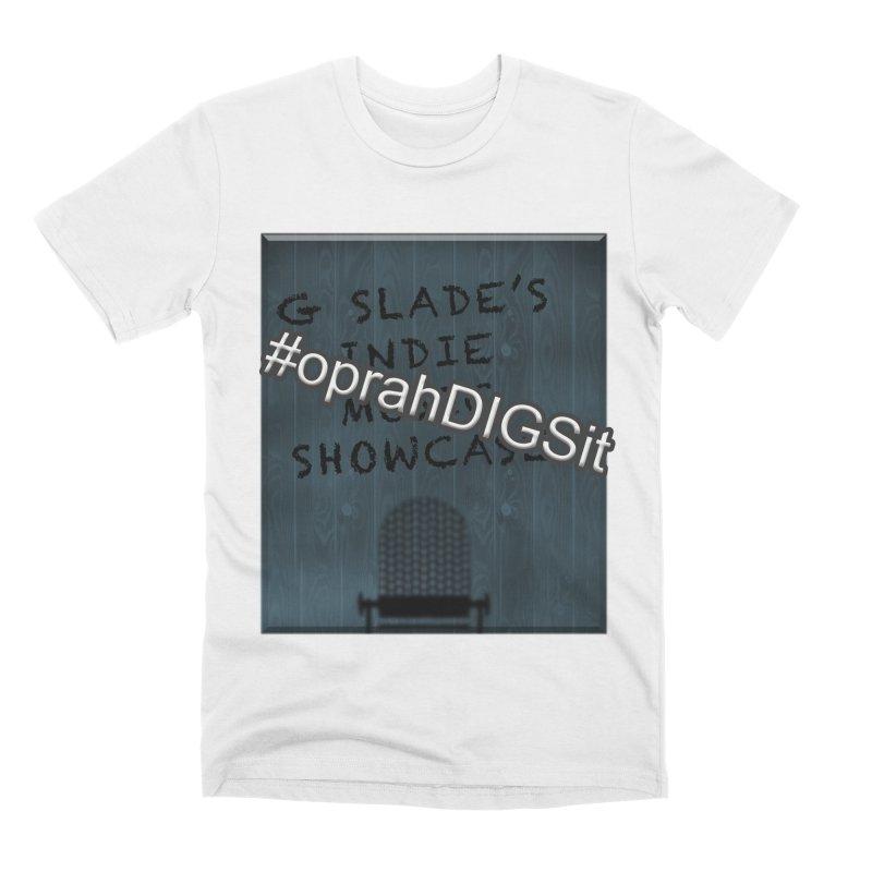 #oprahDIGSit - G Slade's IndieMusic Showcase Men's T-Shirt by G Slade : Official Merchandise