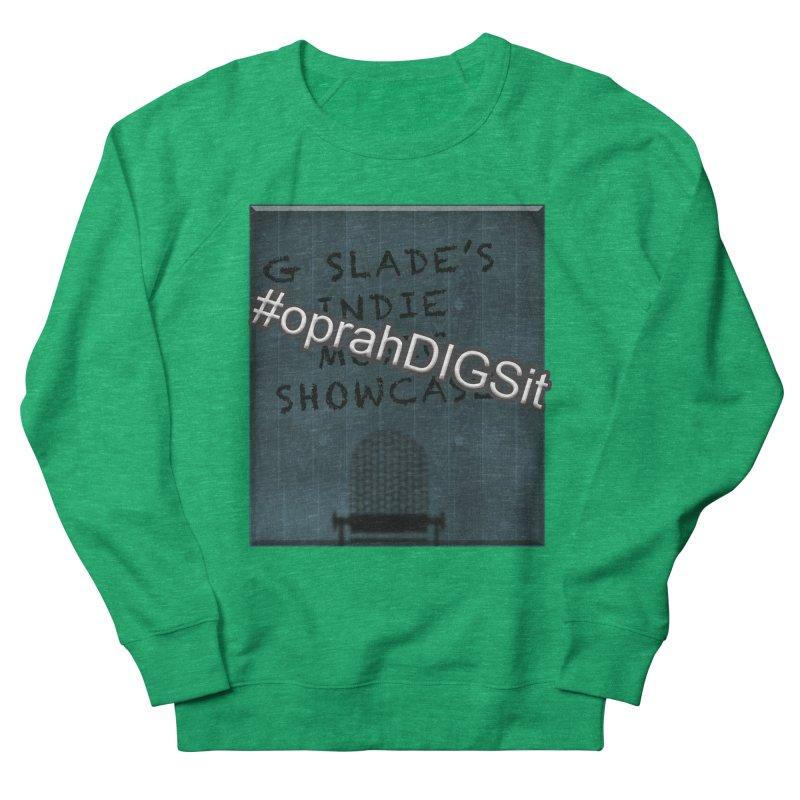 #oprahDIGSit - G Slade's IndieMusic Showcase Women's Sweatshirt by G Slade : Official Merchandise