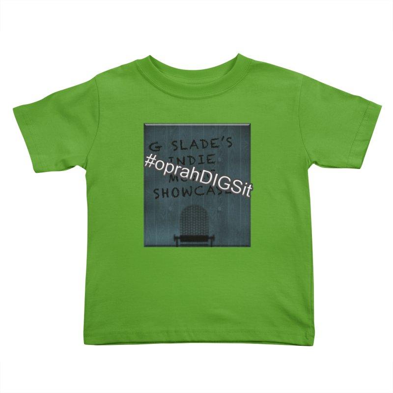 #oprahDIGSit - G Slade's IndieMusic Showcase Kids Toddler T-Shirt by G Slade : Official Merchandise