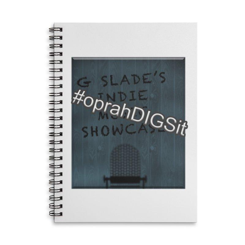 #oprahDIGSit - G Slade's IndieMusic Showcase Accessories Notebook by G Slade : Official Merchandise