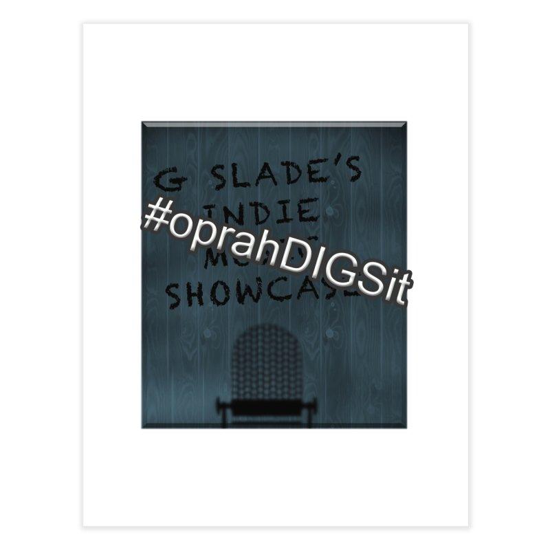 #oprahDIGSit - G Slade's IndieMusic Showcase Home Fine Art Print by G Slade : Official Merchandise