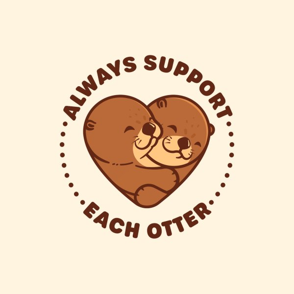 image for Always Support Each Otter - Cute Otter Pun