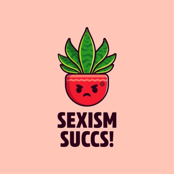 image for Sexism Succs - Succulent Pun