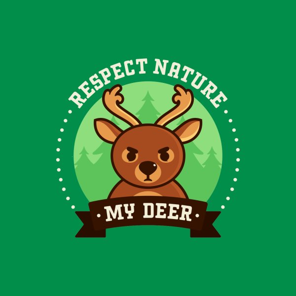 image for Respect Nature, My Deer - Cute Deer Pun